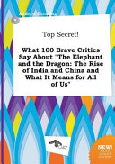 Top Secret  What 100 Brave Critics Say about the Elephant and the Dragon