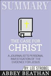 Summary: The Case for Christ: A Journalist's Personal ...
