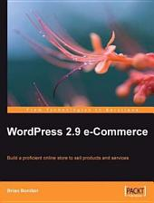 Wordpress 2.9 E-Commerce: Build a Proficient Online Store to Sell Products and Services