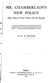 Mr. Chamberlain's New Policy: Fifty Years of Free Trade and the Result