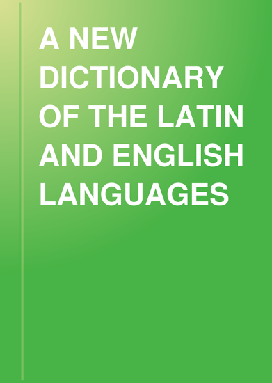 A NEW DICTIONARY OF THE LATIN AND ENGLISH LANGUAGES PDF