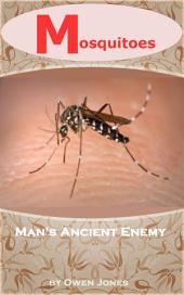 Mosquitoes - Our Ancient Enemies: How to Deal with Mosquitoes