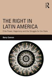 The Right in Latin America: Elite Power, Hegemony and the Struggle for the State