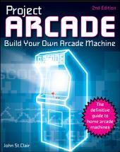 Project Arcade: Build Your Own Arcade Machine, Edition 2