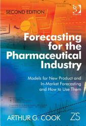 Forecasting for the Pharmaceutical Industry: Models for New Product and In-Market Forecasting and How to Use Them, Edition 2