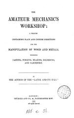 The amateur mechanic's workshop, by the author of The lathe and its uses
