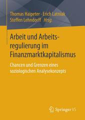 Arbeit und Arbeitsregulierung im Finanzmarktkapitalismus: Chancen und Grenzen eines soziologischen Analysekonzepts