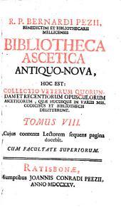 Bibliotheca ascetica antiquo-nova, hoc est: collectio veterum quorundam et recentiorum opusculorum asceticorum: quae hucusque in variis mss, codicibus et bibliothecis delituerunt, Volume 8