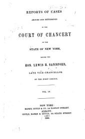 Reports of cases argued and determined in the Court of Chancery of the State of New York [1843-1847, before the Hon. Lewis H. Sandford, assistance vice-chancellor of the first circuit: Volume 4