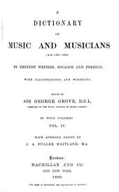 A Dictionary of Music and Musicians (A.D. 1450-1889) by Eminent Writers, English and Foreign: With Illustrations and Woodcuts, Volume 4