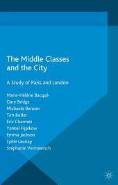 The Middle Classes and the City: A Study of Paris and London