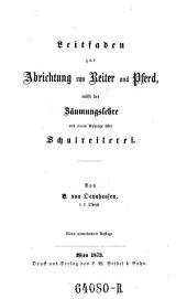 Leitfaden zur Abrichtung von Reiter und Pferd, nebst der Zaumungslehre. 4. Aufl