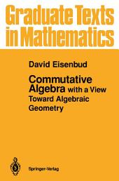 Commutative Algebra: with a View Toward Algebraic Geometry