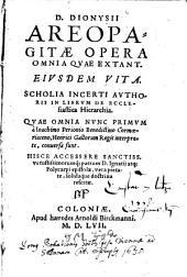Opera omnia. Ejusdem vita Scholia incerti authoris in librum de ecclesiastica hierarchia ... Hisce accessere D. Ignatii atque Polycarpi epistolae