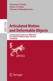 Articulated Motion and Deformable Objects: 7th International Conference, AMDO 2012, Port d'Andratx, Mallorca, Spain, July 11-13, 2012, Proceedings