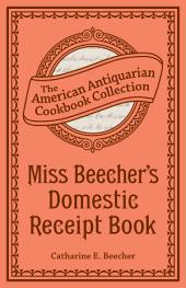 Miss Beecher's Domestic Receipt Book: Designed As a Supplement to Her Treatise on Domestic Economy