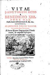 Vitæ sanctorum octo Benedicto 13. pont. max. fastis sacris adscriptorum R. Sal. An. 1726. Ab Josepho Rocco Vulpio ..