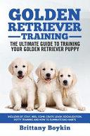 Golden Retriever Training   the Ultimate Guide to Training Your Golden Retriever Puppy PDF
