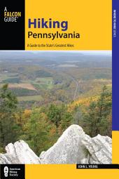 Hiking Pennsylvania: A Guide to the State's Greatest Hikes, Edition 4