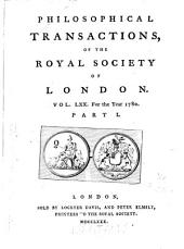Philosophical Transactions of the Royal Society of London: Giving Some Accounts of the Present Undertakings, Studies, and Labours, of the Ingenious, in Many Considerable Parts of the World, Volume 70
