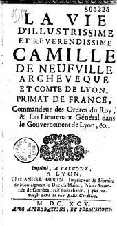Vie d'illustrissime et révérendissime Camille de Neufville: archevêque et comte de Lyon...