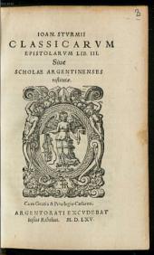 Ioan. Stvrmii Classicarvm Epistolarvm Lib. III. Siue Scholae Argentinenses restitutae