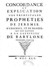 Concordance et explication des principales propheties de Jeremie, d'Ezechiel et de Daniel qui ont rapport a la captivité de Babylone premiere partie