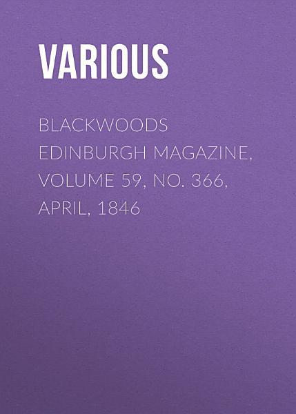 Download Blackwoods Edinburgh Magazine  Volume 59  No  366  April  1846 Book