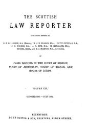 The Scottish Law Reporter: Continuing Reports ... of Cases Decided in the Court of Session, Court of Justiciary, Court of Teinds, and House of Lords, Volume 19