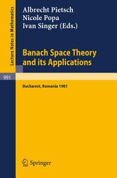 Banach Space Theory and its Applications: Proceedings of the First Romanian GDR Seminar Held at Bucharest, Romania, August 31 - September 6, 1981