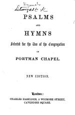 Psalms and Hymns selected for the use of the congregation of Portman Chapel. New edition. [Compiled by John William Reeve.]