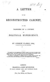 A Letter to the Reconstructed Cabinet, on the Dangers of a Course of Political Expediency