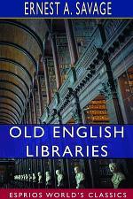 Old English Libraries (Esprios Classics)