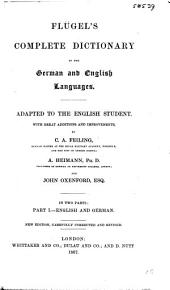 Flügel's Complete Dictionary of the German and English Languages: Adapted to the English Student, with Great Additions and Improvements,