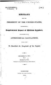 Message from the President of the United States, transmitting a supplemental report of William Lambert, explanatory of his astronomical calculations, with a view to establish the longitude of the Capitol of the United States