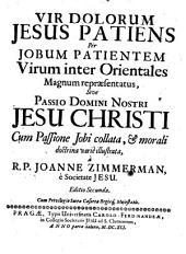 Vir Dolorum Jesus Patiens Per Jobum Patientem Virum inter Orientales Magnum repraesentatus, Sive Passio Domini Nostri Jesu Christi