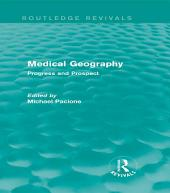 Medical Geography (Routledge Revivals): Progress and Prospect