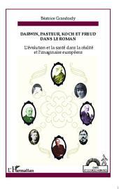 Darwin, Pasteur, Koch et Freud dans le roman: L'évolution et la santé dans la réalité et l'imaginaire européens
