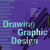 Drawing for Graphic Design: Understanding Conceptual Principles and Practical Techniques to Create Unique, Effective Design Solu