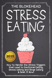 Stress Eating: How to Handle the Stress Triggers that Lead to Emotional Eating, Stress Eating and Binge Eating & Beat It Now!