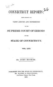 Connecticut Reports: Containing Cases Argued and Determined in the Supreme Court of Errors, Volume 53