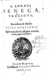 L. Annæus Seneca Tragicus; Ex Recensione & Muséo Petri Scriverii
