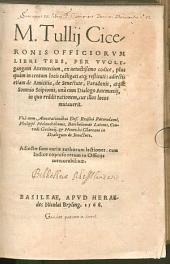 Officiorum libri tres: Adiectis De amicitia, De Senectute, Paradoxis, atque Somnio Scipionis