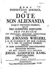 Dissertatio juridica, De dote non alienanda aliquas positiones exhibens, quam ... sub præsidio ... Johannis Wiegeri, ... in alma Universitate Argentoratensi solemniter defendet die 24. Augusti, ... 1749. Johan. Ludovicus Rame, ..