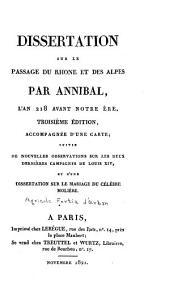 Dissertation sur le passage du Rhone et des Alpes par Annibal, l'an 218 avant notre ère, 3 éd., accompagnée d'une carte; suivie de nouvelles observations sur les deux dernières campagnes de Louis XIV, et d'une dissertation sur le mariage du célèbre Molière
