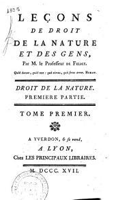 Lecons de droit de la nature et des gens, par M. le professeur De Felice. Tome premier. Premiere partie [-second. Seconde partie]: 1.1: Droit de la nature. Premiere partie