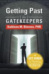Getting Past the Gatekeepers: Get Hired by Learning to Think Like a Recruiter