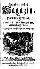 Hamburgisches Magazin: oder gesammelte Schriften, aus der Naturforschung und den angenehmen Wissenschaften Überhaupt, Band 6