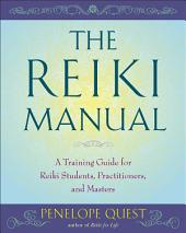 The Reiki Manual: A Training Guide for Reiki Students, Practitioners, and Masters
