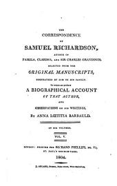 The Correspondence of Samuel Richardson, Author of Pamela, Clarissa, and Sir Charles Grandison: Selected from the Original Manuscripts, Bequeathed by Him to His Family, to which are Prefixed, a Biographical Account of that Author, and Observations on His Writings, Volume 5